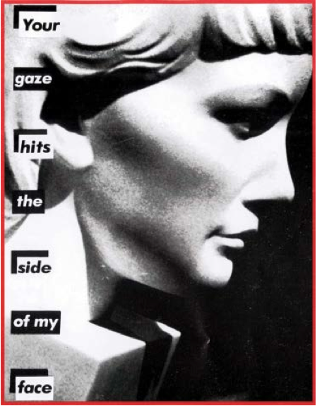 Barbara Kruger, Your gaze hits the side of my face, 1981.