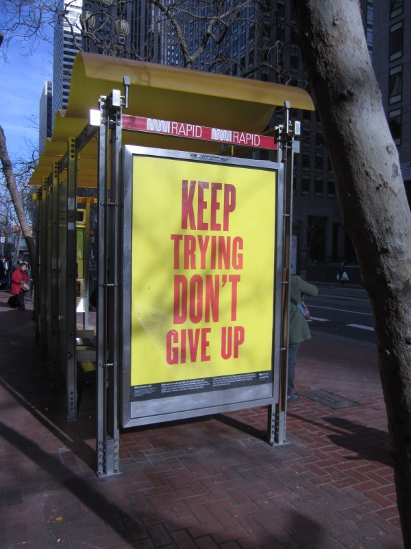 Susan O'Malley, Keep Trying Don't Give Up, installation view Market Street bus kiosk in conjunction with the SF Arts Commission Public Art Program, 2016. photo: LLutz. Courtesy of the estate of Susan O'Malley, and SF Arts Commission Galleries.